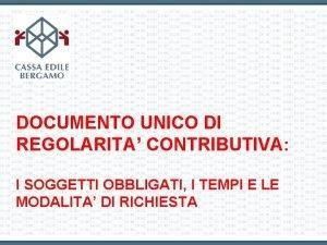 DOCUMENTO UNICO DI REGOLARITA CONTRIBUTIVA I SOGGETTI OBBLIGATI