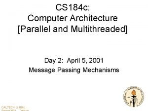 CS 184 c Computer Architecture Parallel and Multithreaded