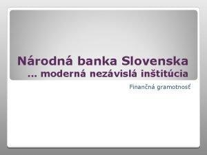 Nrodn banka Slovenska modern nezvisl intitcia Finann gramotnos