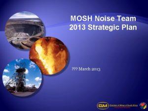 MOSH Noise Team 2013 Strategic Plan March 2013