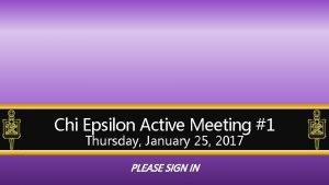 Chi Epsilon Active Meeting 1 Thursday January 25