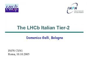 The LHCb Italian Tier2 Domenico Galli Bologna INFN