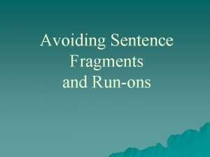 Avoiding Sentence Fragments and Runons Recognizing Fragments an