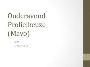 Ouderavond Profielkeuze Mavo IVKO 5 maart 2019 Ouderavond