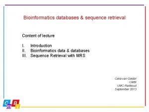 Bioinformatics databases sequence retrieval Content of lecture I