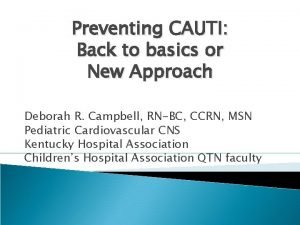 Preventing CAUTI Back to basics or New Approach