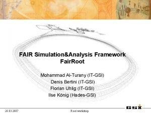 FAIR SimulationAnalysis Framework Fair Root Mohammad AlTurany ITGSI