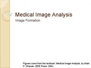 Medical Image Analysis Image Formation Figures come from