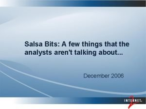 Salsa Bits A few things that the analysts