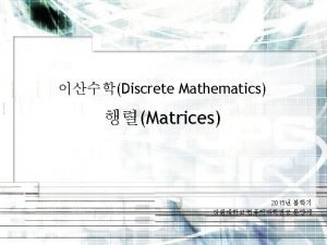 Introduction Matrices A matrix say MAYtrix is a