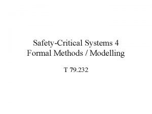 SafetyCritical Systems 4 Formal Methods Modelling T 79