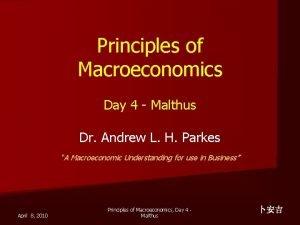 Principles of Macroeconomics Day 4 Malthus Dr Andrew
