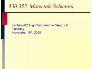 530 352 Materials Selection Lecture 26 High Temperature
