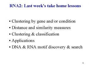 RNA 2 Last weeks take home lessons Clustering