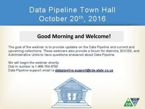 Data Pipeline Town Hall October 20 th 2016