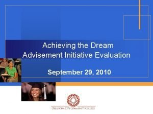 Achieving the Dream Advisement Initiative Evaluation September 29
