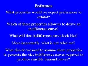 Preferences What properties would we expect preferences to