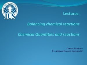 Lectures Balancing chemical reactions Chemical Quantities and reactions