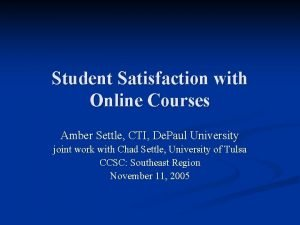 Student Satisfaction with Online Courses Amber Settle CTI