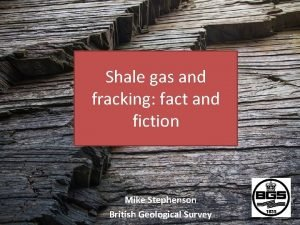 Shale gas and fracking fact and fiction Mike