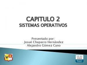 CAPITULO 2 SISTEMAS OPERATIVOS Presentado por Josu Chaparro