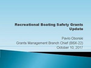 Recreational Boating Safety Grants Update Pavlo Oborski Grants