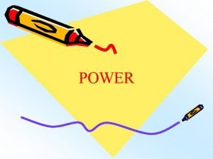 POWER POWER In physics Power is an important
