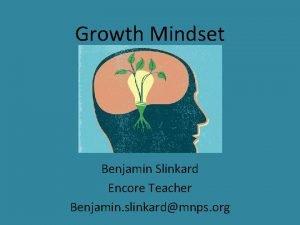 Growth Mindset Benjamin Slinkard Encore Teacher Benjamin slinkardmnps