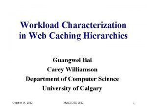 Workload Characterization in Web Caching Hierarchies Guangwei Bai
