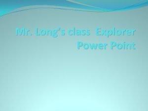 Mr Longs class Explorer Power Point Vasco Nunez