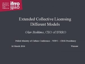 Extended Collective Licensing Different Models Olav Stokkmo CEO