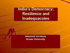 Indias Democracy Resilience and Inadequacoies Ashutosh Varshney Brown