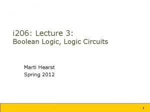 i 206 Lecture 3 Boolean Logic Logic Circuits