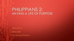 PHILIPPIANS 2 HAVING A LIFE OF PURPOSE SESSION