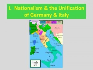 I Nationalism the Unification of Germany Italy B