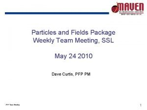Particles and Fields Package Weekly Team Meeting SSL