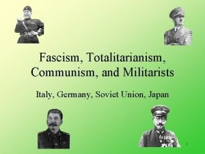 Fascism Totalitarianism Communism and Militarists Italy Germany Soviet