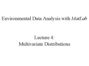 Environmental Data Analysis with Mat Lab Lecture 4