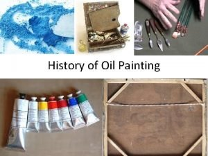 History of Oil Painting What is oil paint