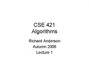 CSE 421 Algorithms Richard Anderson Autumn 2006 Lecture