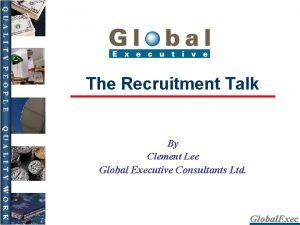 The Recruitment Talk By Clement Lee Global Executive