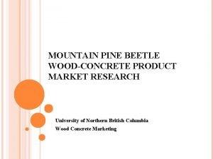 MOUNTAIN PINE BEETLE WOODCONCRETE PRODUCT MARKET RESEARCH University