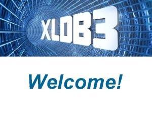 Welcome Goals XLDB Goals 1 Identify trends commonalities