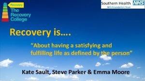 Recovery is About having a satisfying and fulfilling