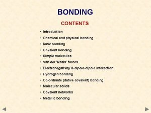 BONDING CONTENTS Introduction Chemical and physical bonding Ionic