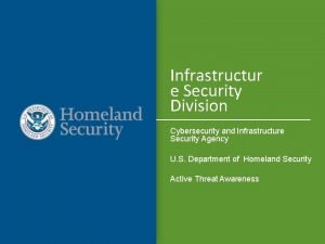 Infrastructur e Security Division Cybersecurity and Infrastructure Security