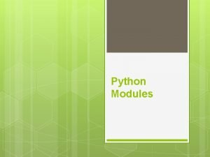 Python Modules What are Python modules Files with