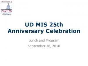 UD MIS 25 th Anniversary Celebration Lunch and