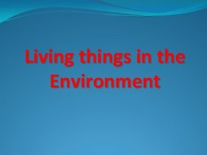 Living things in the Environment Habitat An environment