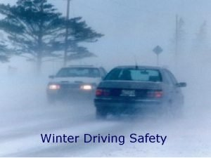 Winter Driving Safety 1 Topics Hazards of winter